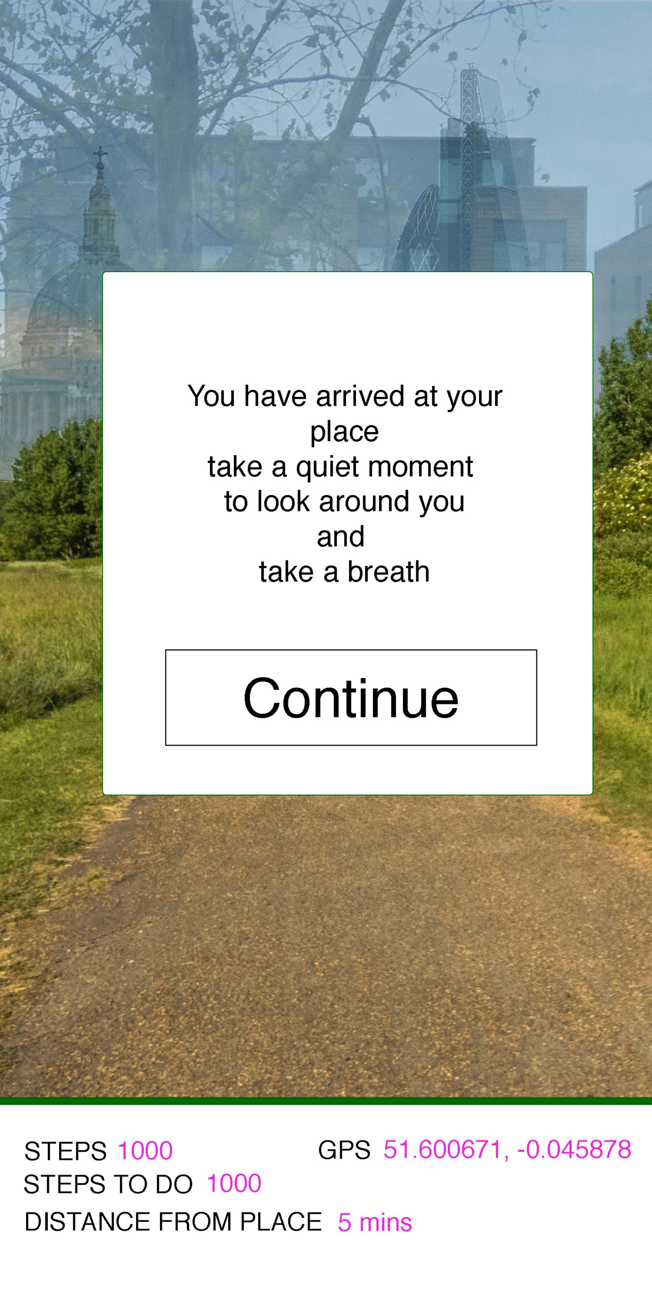 screen shot of mobile app with a message - 'you have arrived at your place take a quiet moment to look around you and take a breath, with a continue button and a path to trees and buildings in the background